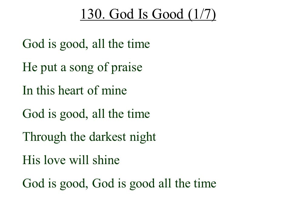 130. God Is Good (1/7) God is good, all the time