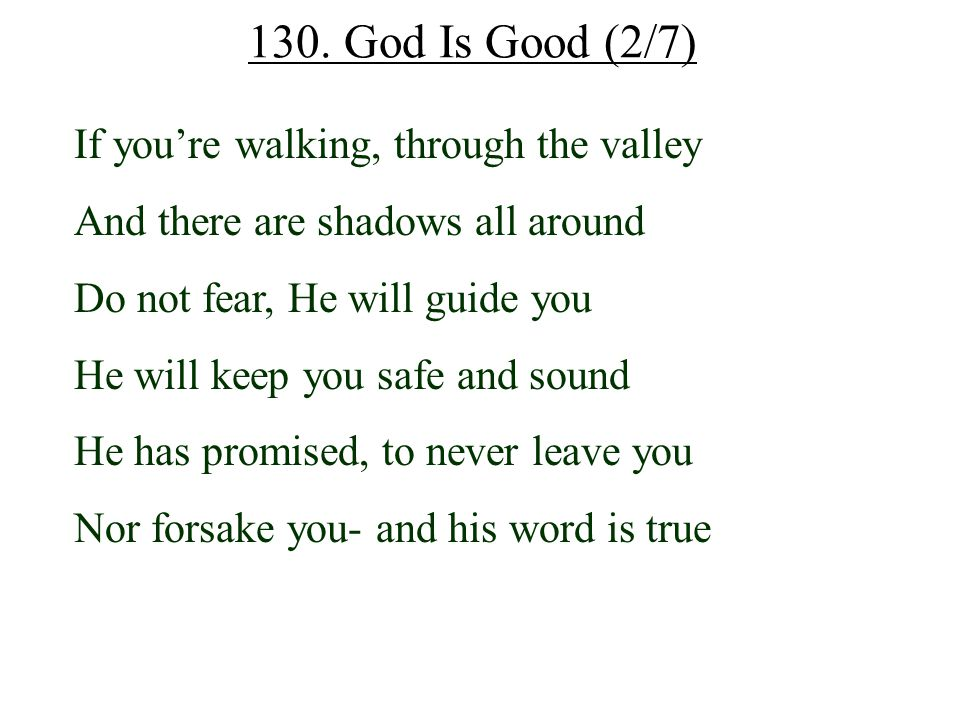 130. God Is Good (2/7) If you're walking, through the valley