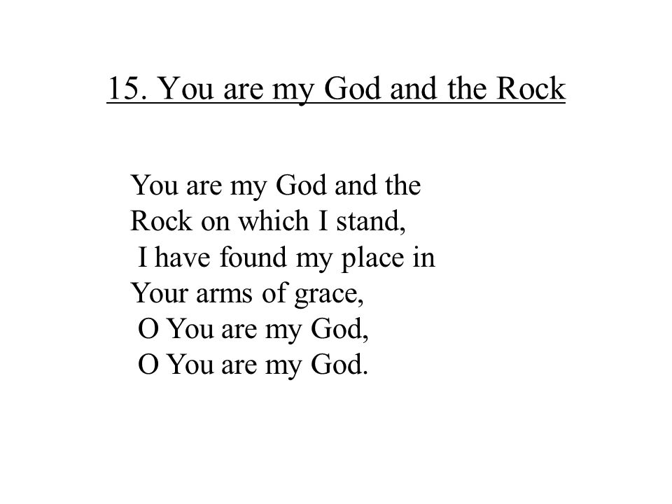 15. You are my God and the Rock