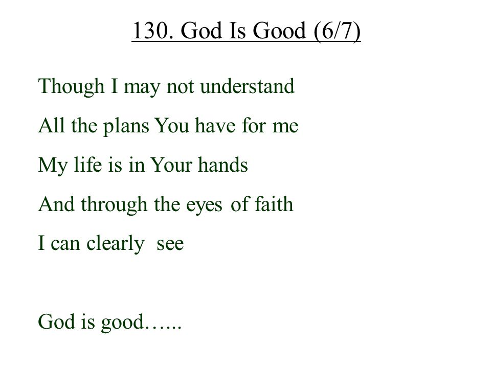 130. God Is Good (6/7) Though I may not understand