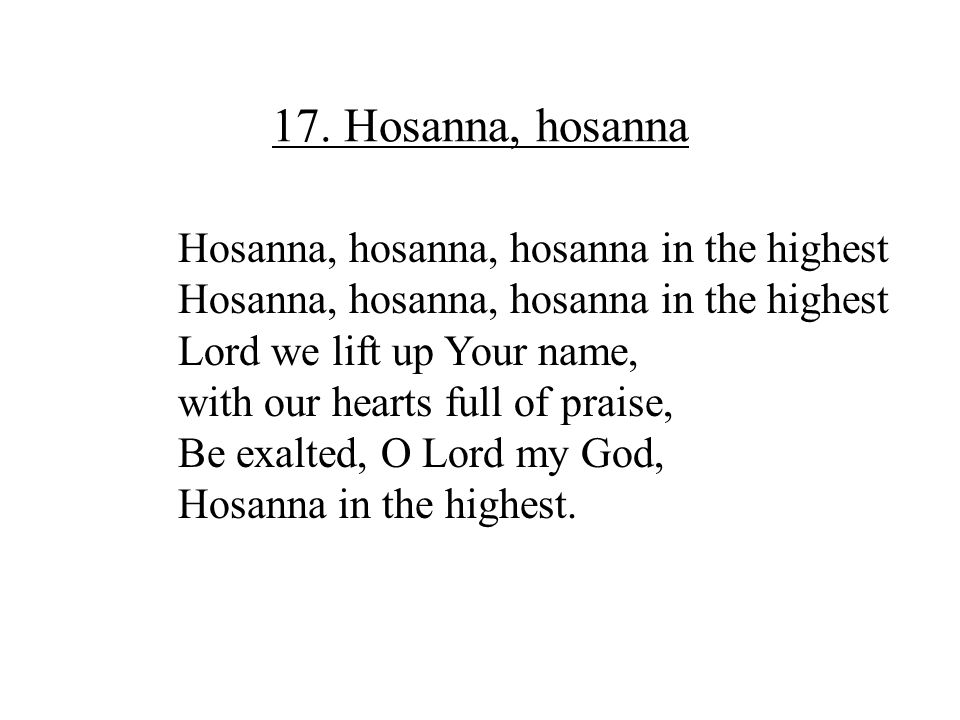 17. Hosanna, hosanna Hosanna, hosanna, hosanna in the highest