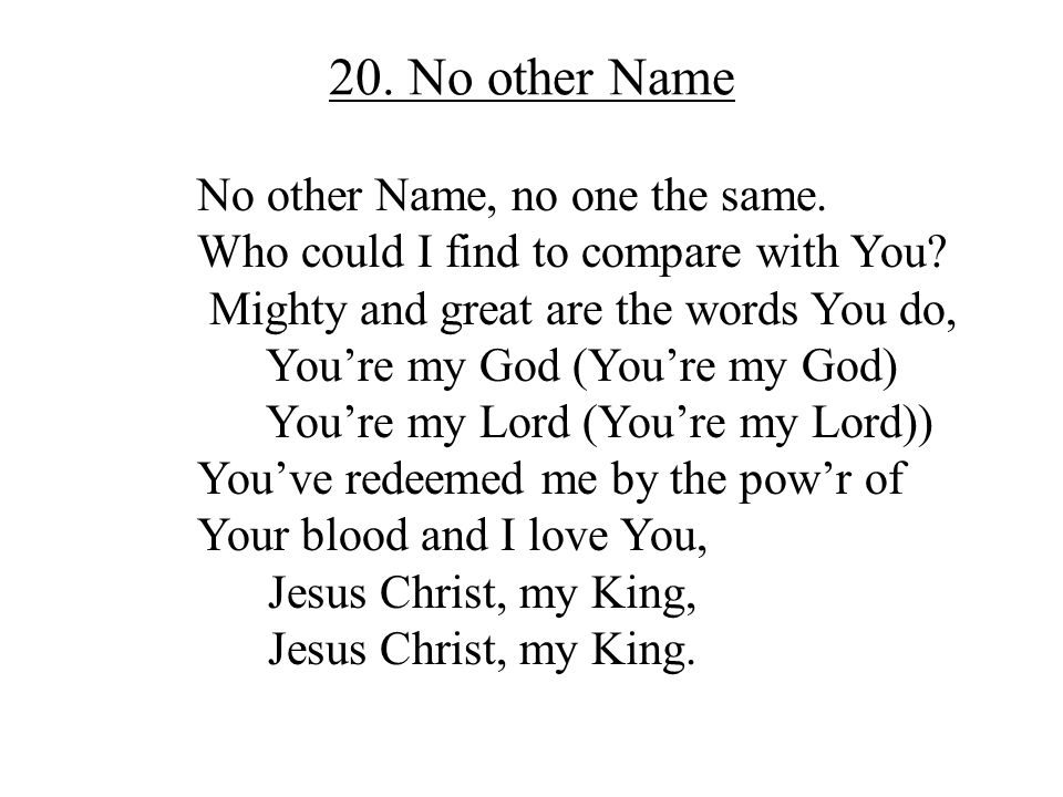 20. No other Name No other Name, no one the same.