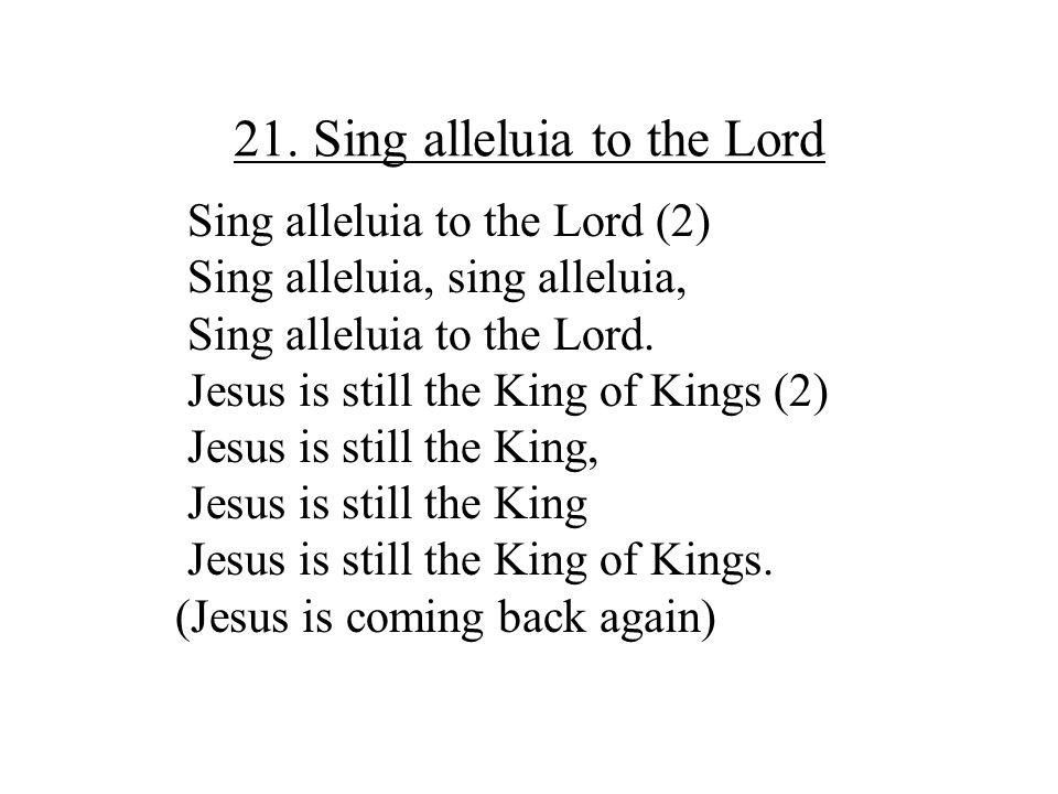 21. Sing alleluia to the Lord