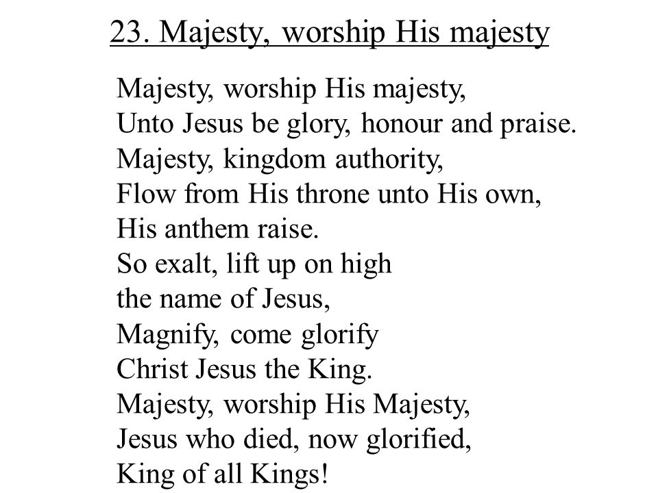 23. Majesty, worship His majesty