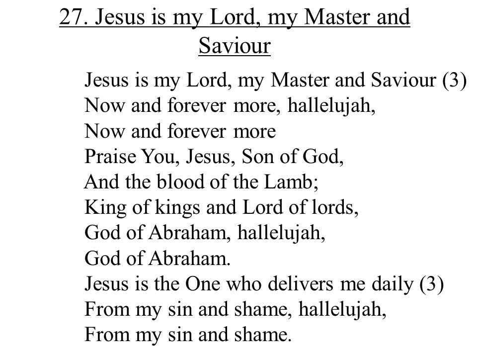27. Jesus is my Lord, my Master and Saviour