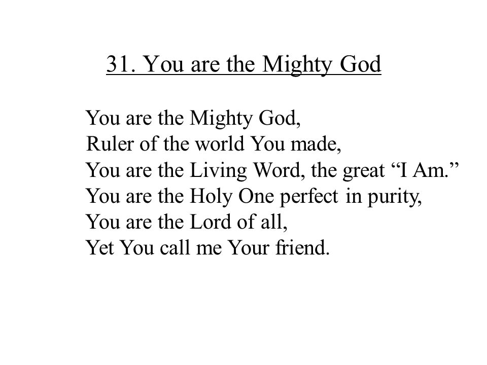31. You are the Mighty God You are the Mighty God,
