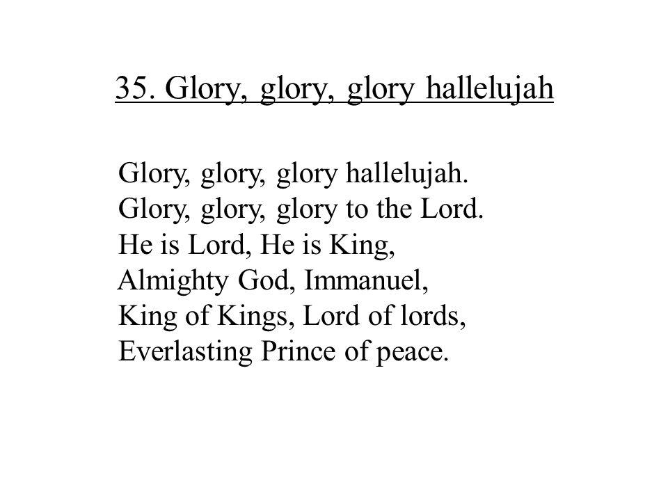 35. Glory, glory, glory hallelujah
