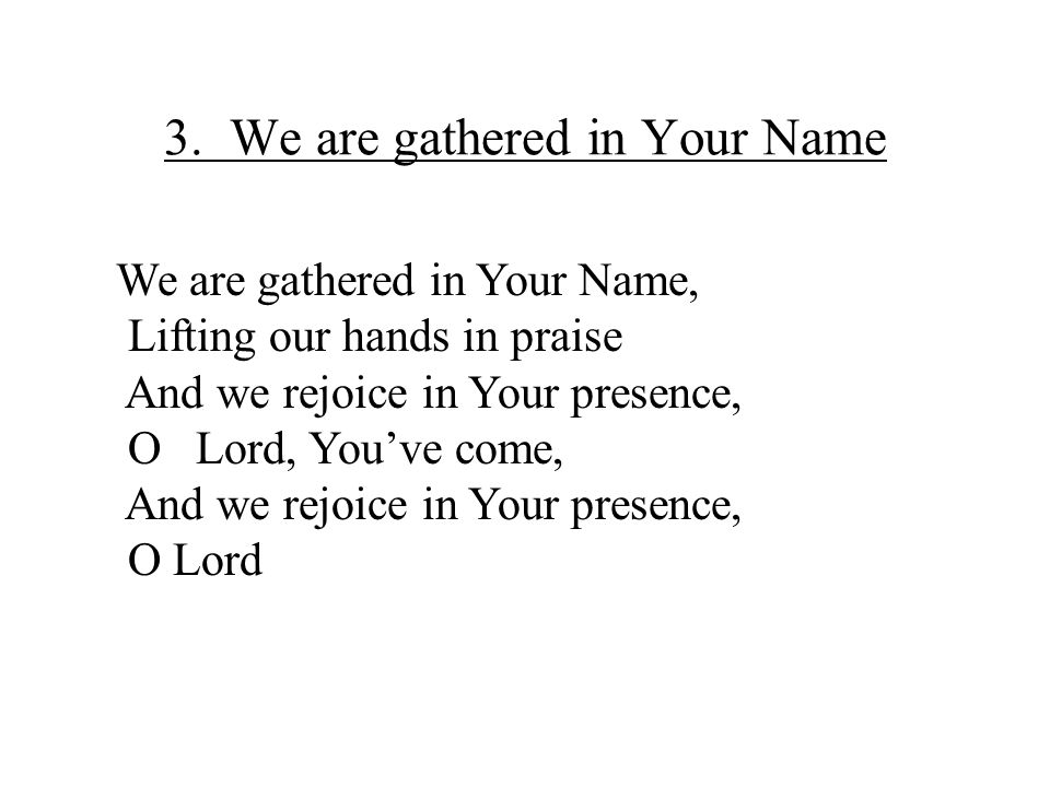 3. We are gathered in Your Name
