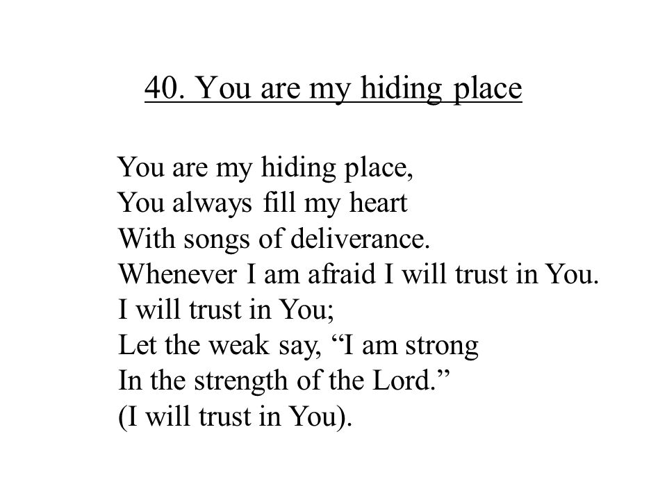 40. You are my hiding place You are my hiding place,