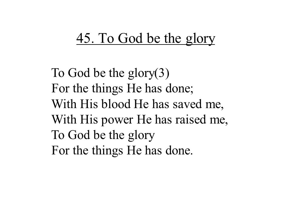 45. To God be the glory To God be the glory(3)