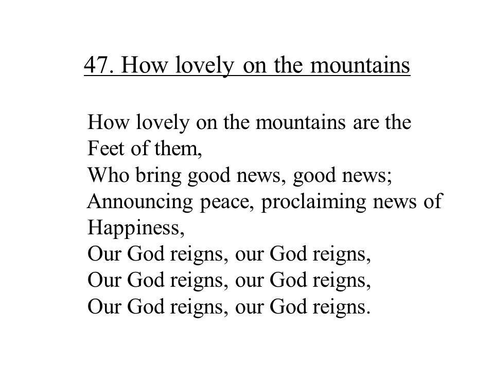 47. How lovely on the mountains