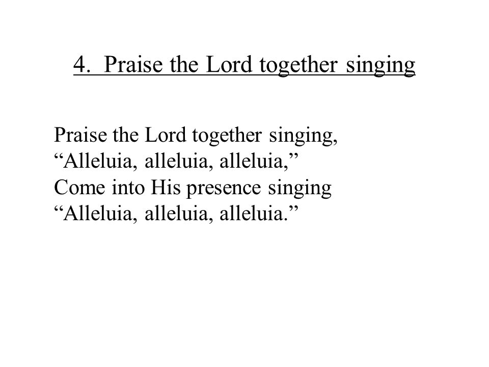 4. Praise the Lord together singing