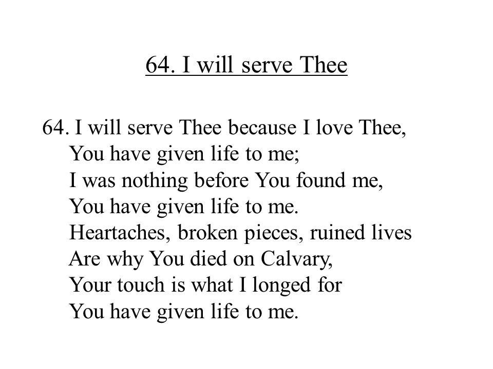 64. I will serve Thee 64. I will serve Thee because I love Thee,
