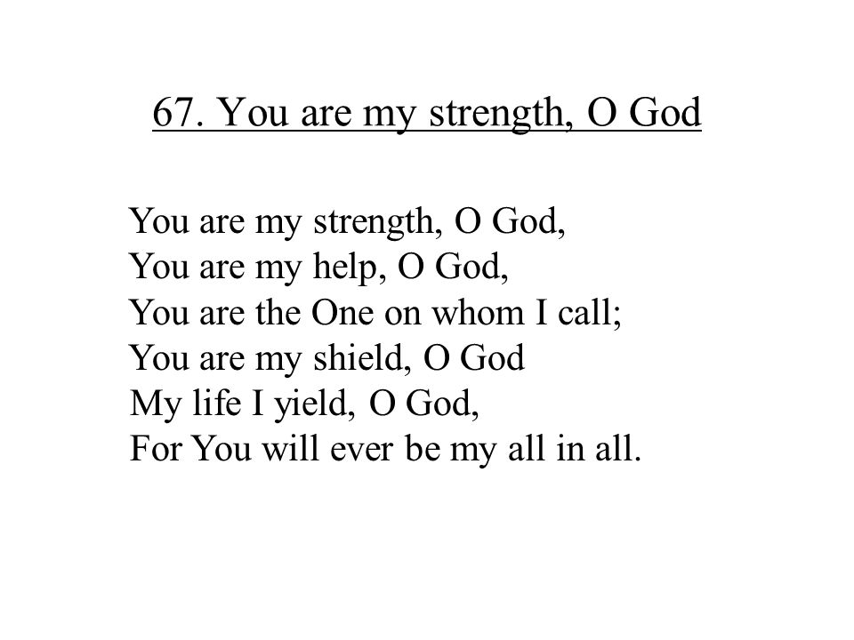 67. You are my strength, O God