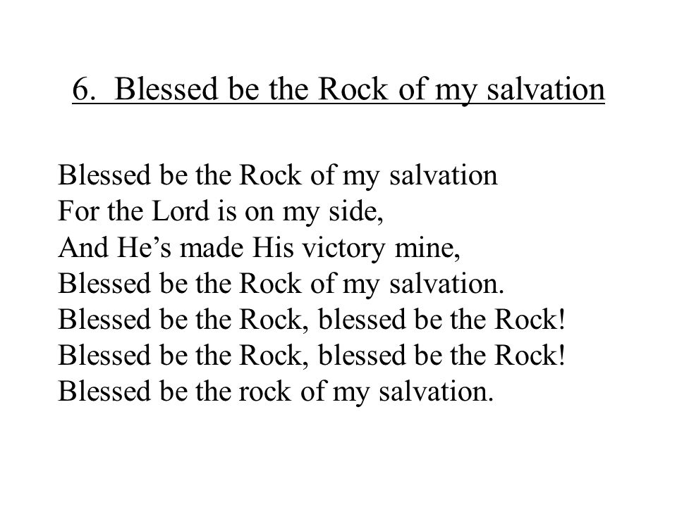 6. Blessed be the Rock of my salvation