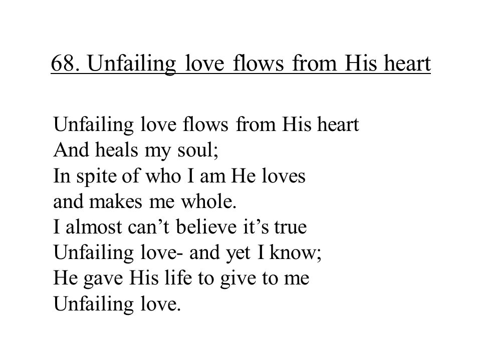 68. Unfailing love flows from His heart