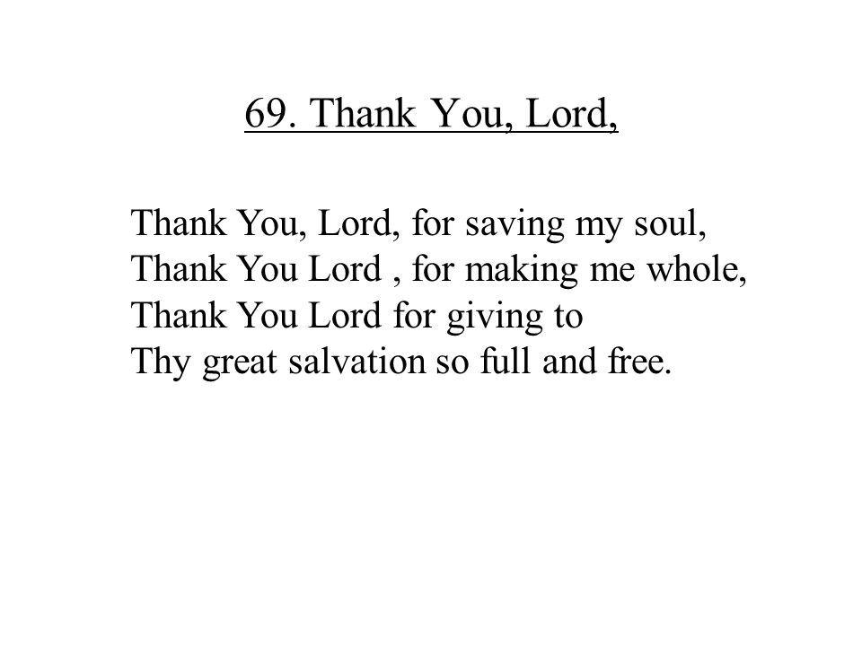 69. Thank You, Lord, Thank You, Lord, for saving my soul,