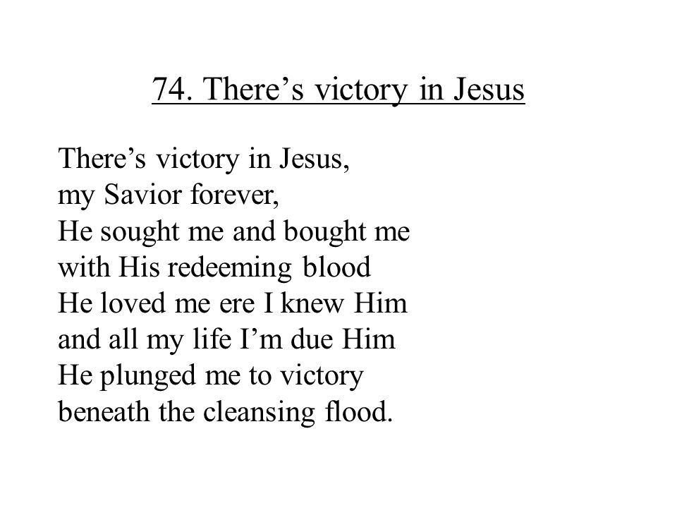 74. There's victory in Jesus