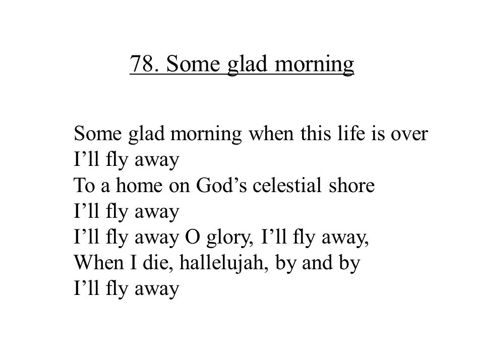 78. Some glad morning Some glad morning when this life is over
