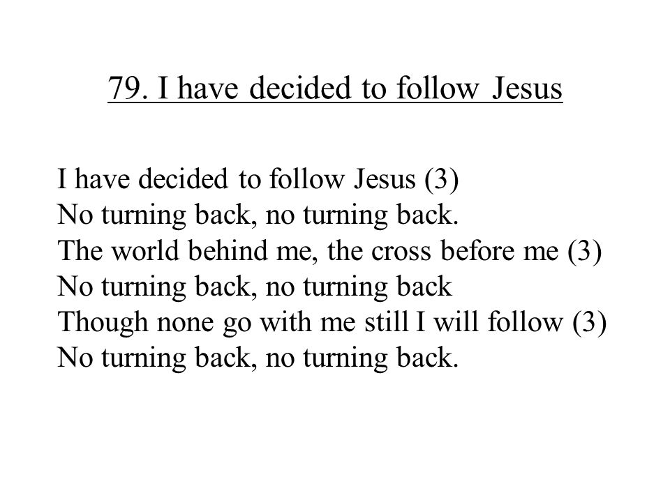 79. I have decided to follow Jesus