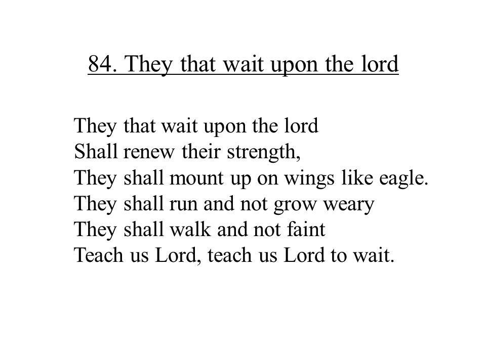 84. They that wait upon the lord