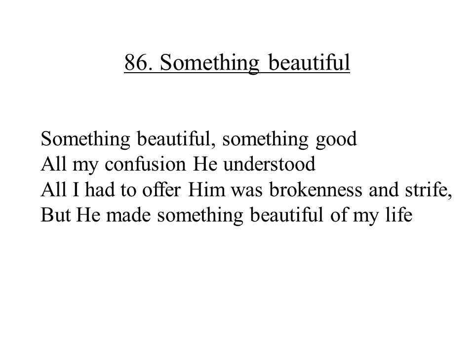 86. Something beautiful Something beautiful, something good