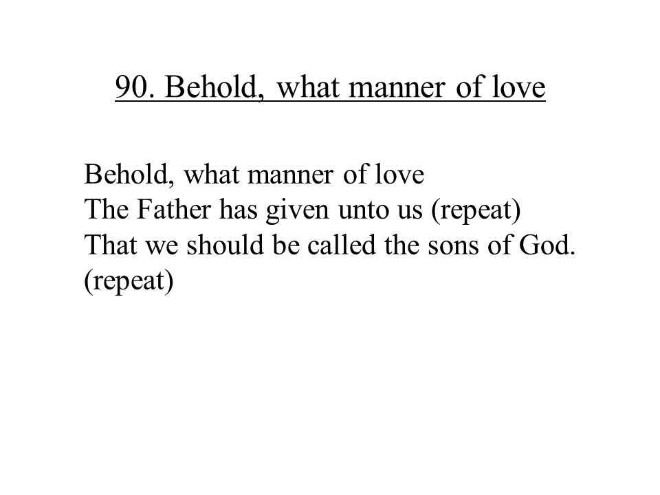 90. Behold, what manner of love