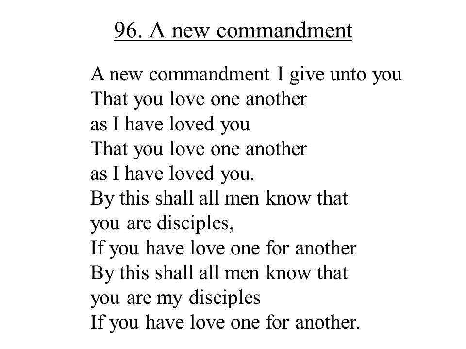 96. A new commandment A new commandment I give unto you