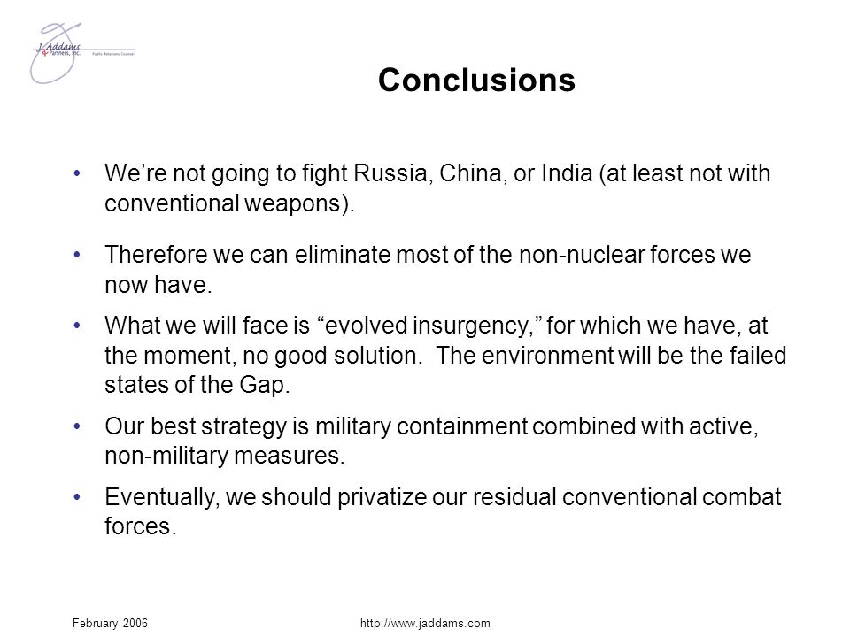 Conclusions We're not going to fight Russia, China, or India (at least not with conventional weapons).