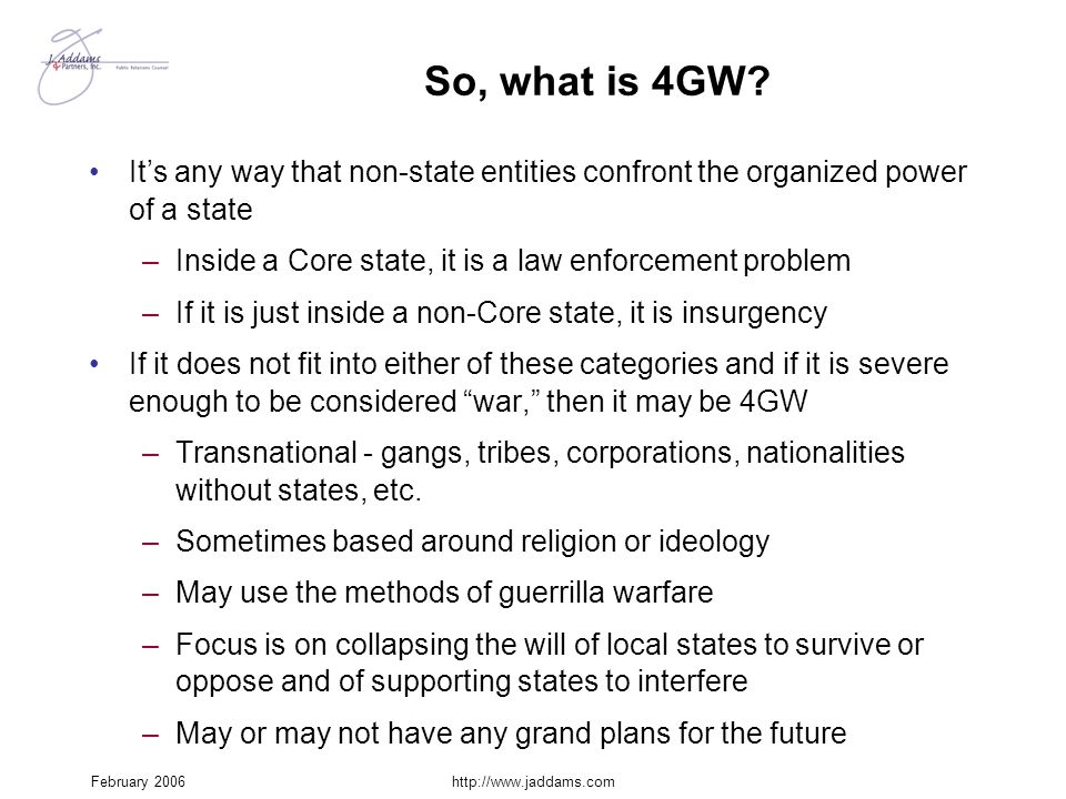 So, what is 4GW It's any way that non-state entities confront the organized power of a state. Inside a Core state, it is a law enforcement problem.