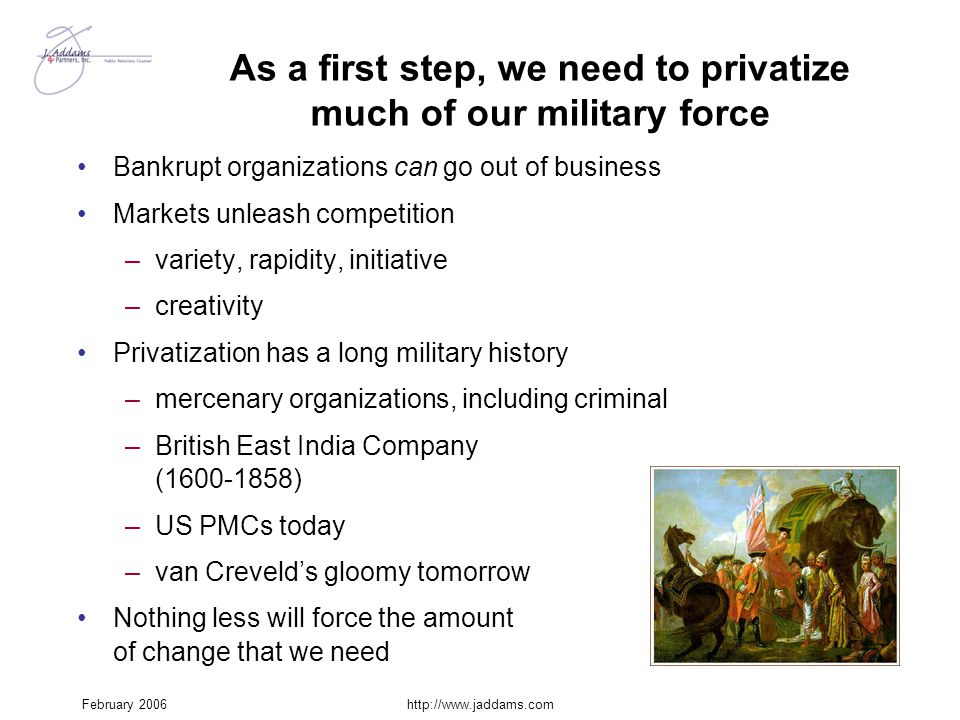 As a first step, we need to privatize much of our military force