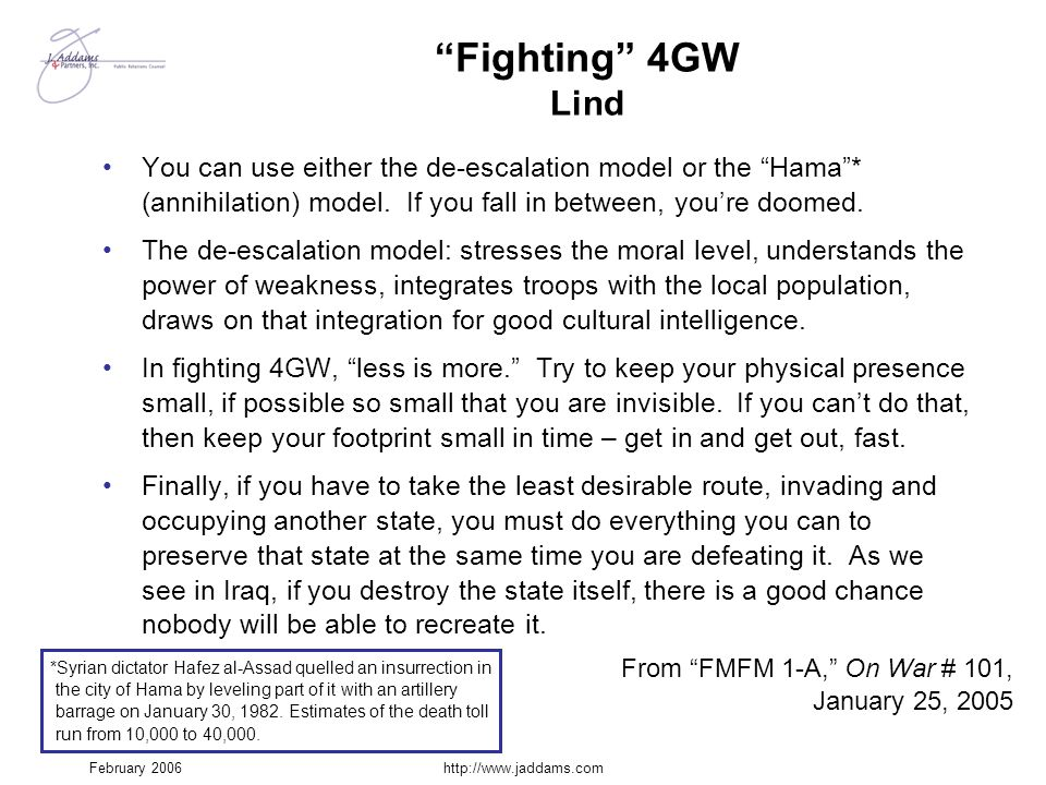 Fighting 4GW Lind You can use either the de-escalation model or the Hama * (annihilation) model. If you fall in between, you're doomed.