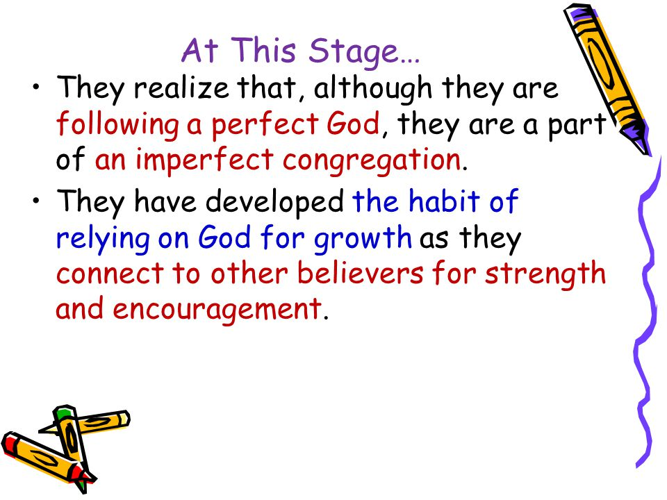 At This Stage… They realize that, although they are following a perfect God, they are a part of an imperfect congregation.