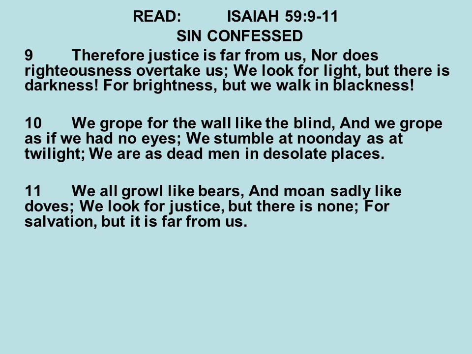 READ: ISAIAH 59:9-11 SIN CONFESSED.