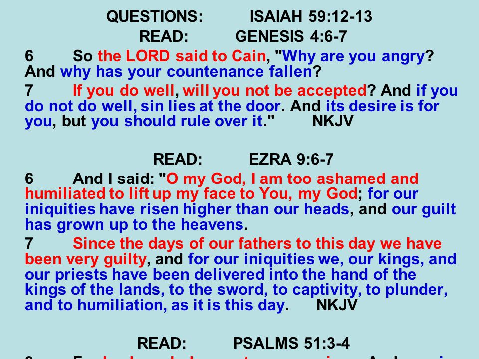 QUESTIONS: ISAIAH 59:12-13 READ: GENESIS 4:6-7. 6 So the LORD said to Cain, Why are you angry And why has your countenance fallen