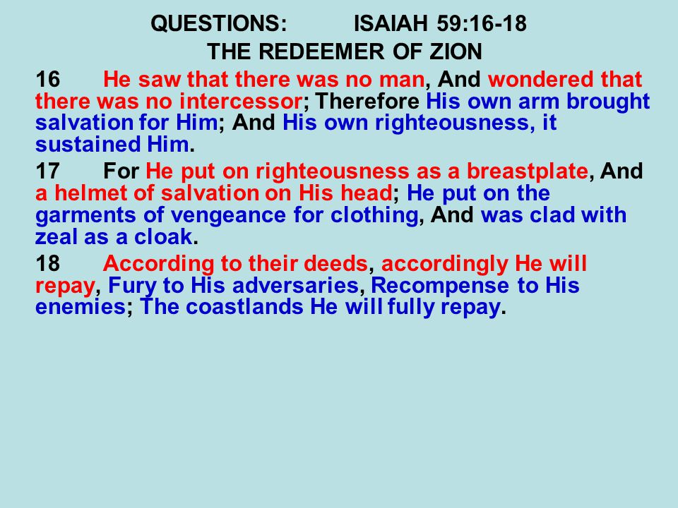 QUESTIONS: ISAIAH 59:16-18 THE REDEEMER OF ZION.