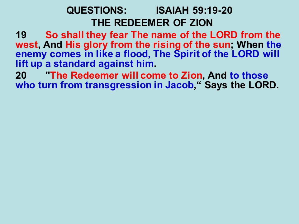 QUESTIONS: ISAIAH 59:19-20 THE REDEEMER OF ZION.