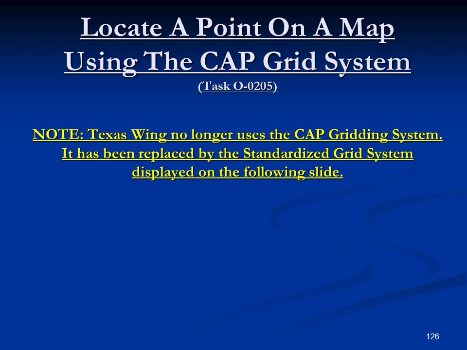 Locate A Point On A Map Using The CAP Grid System (Task O-0205) NOTE: Texas Wing no longer uses the CAP Gridding System.