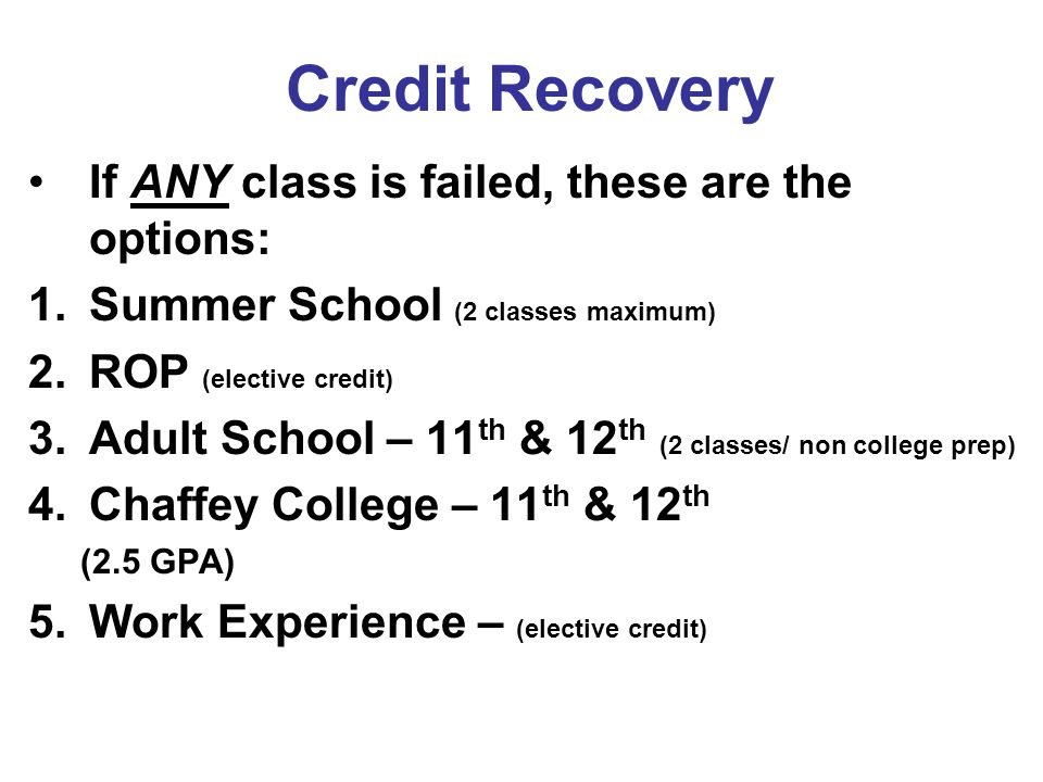 Credit Recovery If ANY class is failed, these are the options: