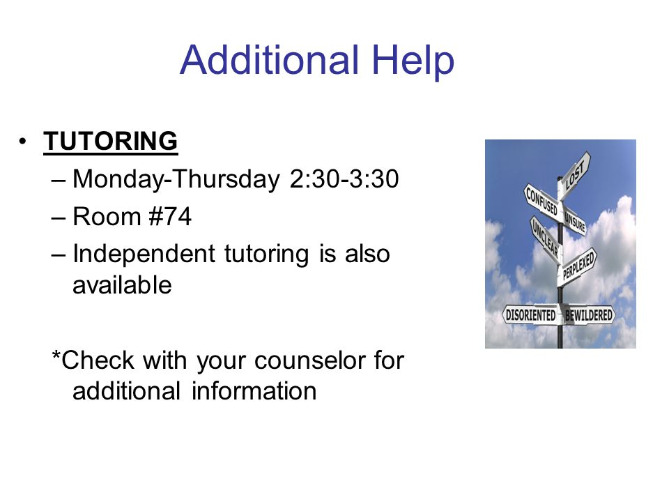 Additional Help TUTORING Monday-Thursday 2:30-3:30 Room #74