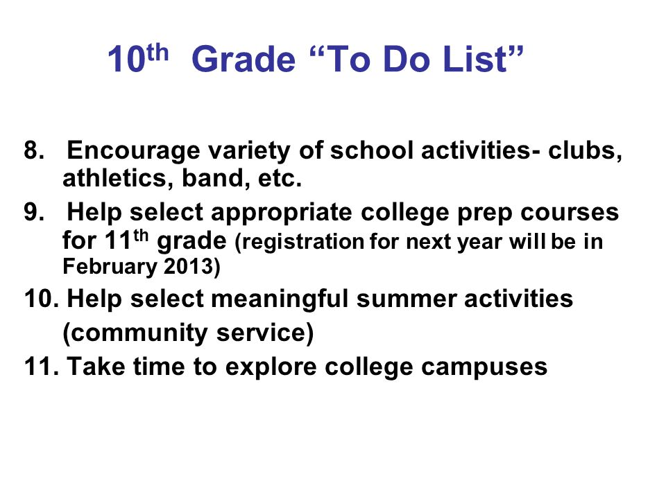 10th Grade To Do List 8. Encourage variety of school activities- clubs, athletics, band, etc.