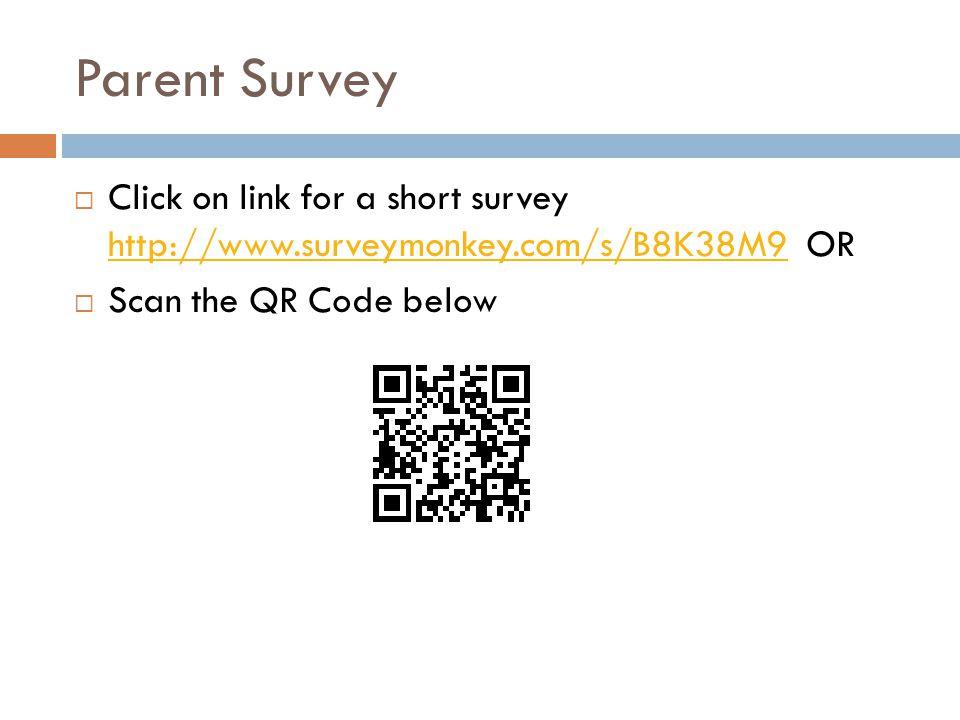Parent Survey Click on link for a short survey http://www.surveymonkey.com/s/B8K38M9 OR.