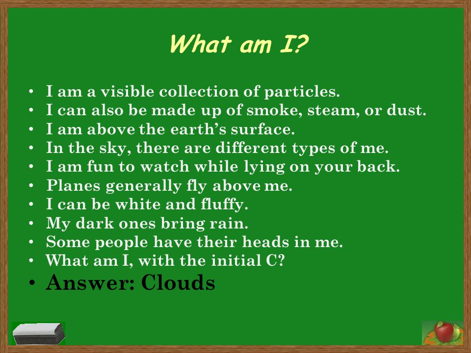 What am I Answer: Clouds I am a visible collection of particles.