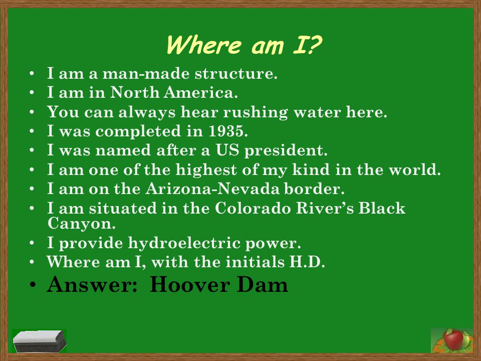 Where am I Answer: Hoover Dam I am a man-made structure.