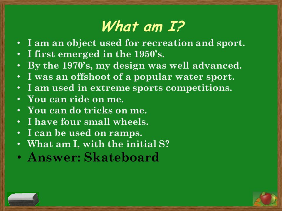 What am I Answer: Skateboard