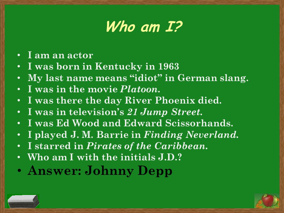 Who am I Answer: Johnny Depp I am an actor