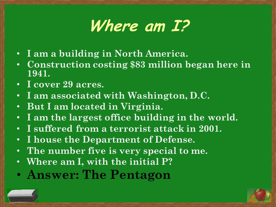 Where am I Answer: The Pentagon I am a building in North America.