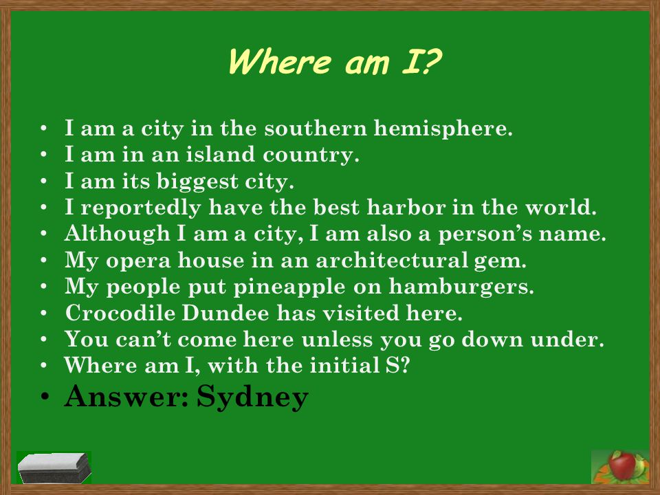 Where am I Answer: Sydney I am a city in the southern hemisphere.