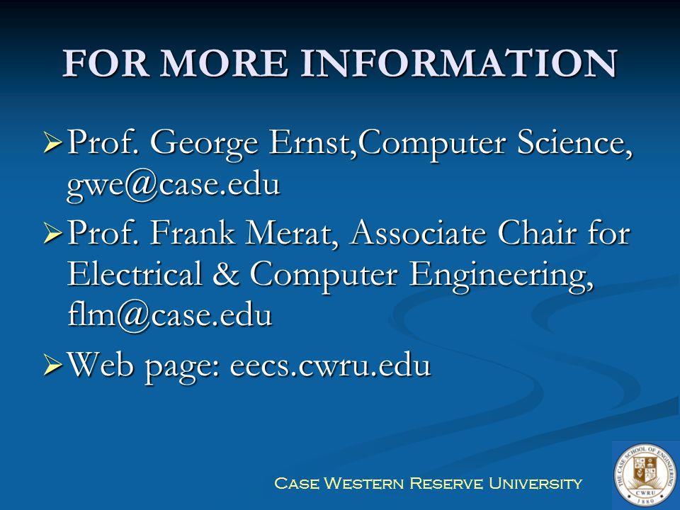 FOR MORE INFORMATION Prof. George Ernst,Computer Science, gwe@case.edu