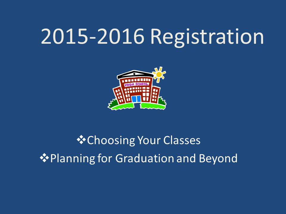 Choosing Your Classes Planning for Graduation and Beyond
